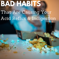 5 Habits That Cause Acid Reflux & Indigestion