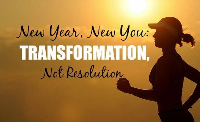 You Need To Think Transformation, NOT Resolutions…