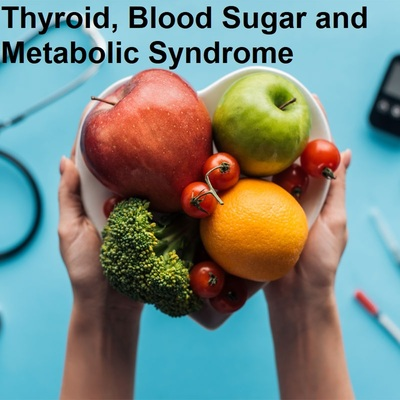 Your Thyroid, Blood Sugar & Metabolic Syndrome
